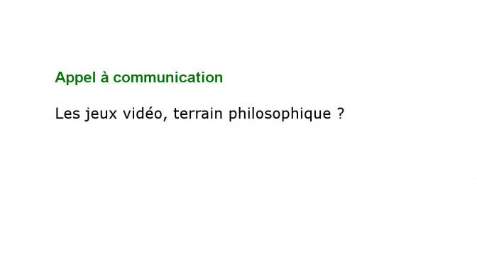 """Appel à contribution """"Les jeux vidéo, terrain philosophique ?"""""""