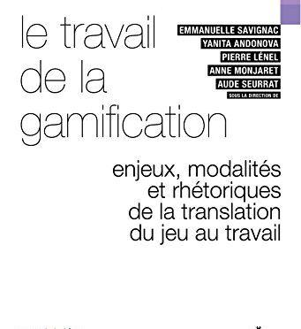 研究成果合集《Le travail de la gamification. Enjeux, modalités et rhétoriques de la translation du jeu au travail》出版